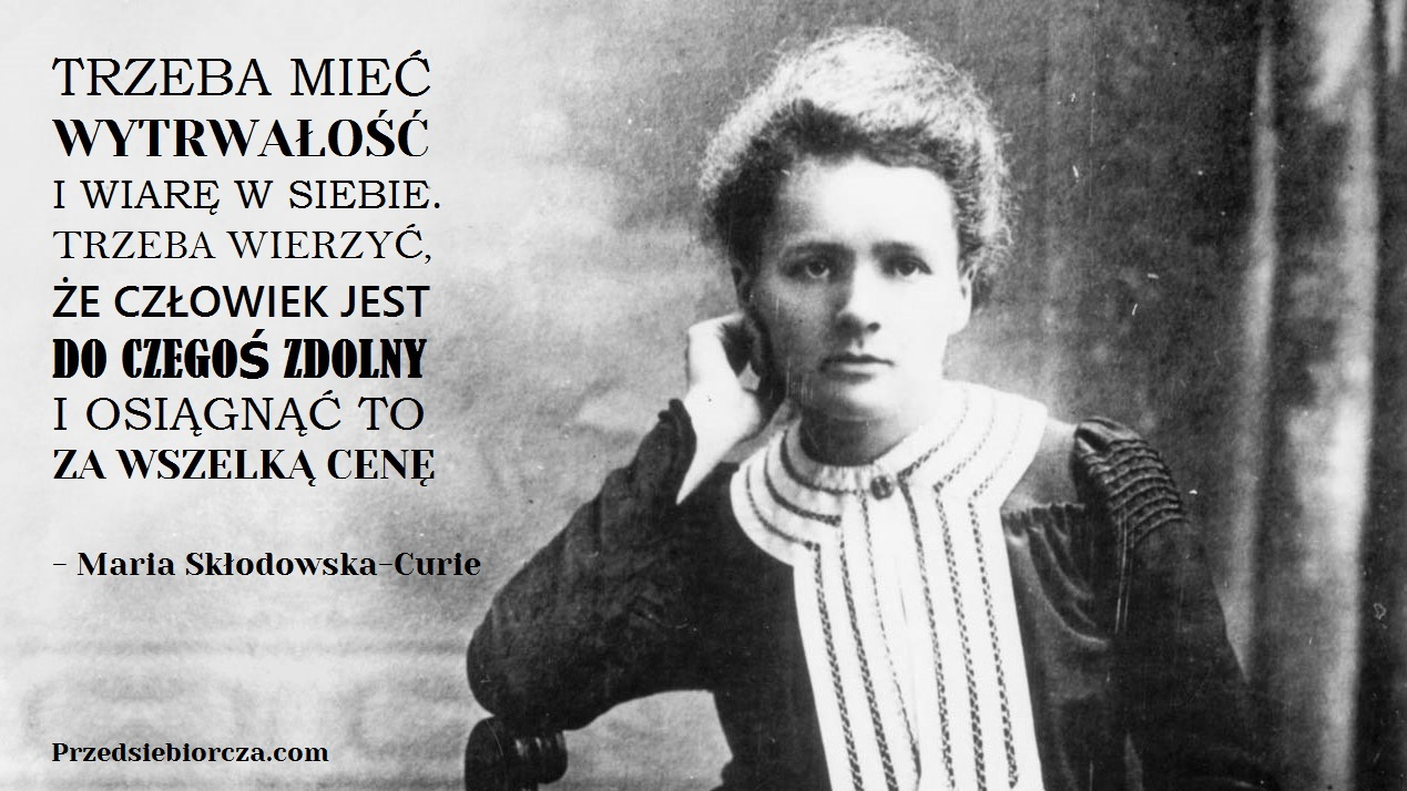 5 motywacyjnych cytatów inspirujących kobiet - Maria Skłodowska -Curie